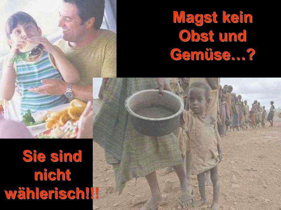 © by www.pro-leben.de Magst kein Obst und Gemüse… Sie sind nicht wählerisch!!!