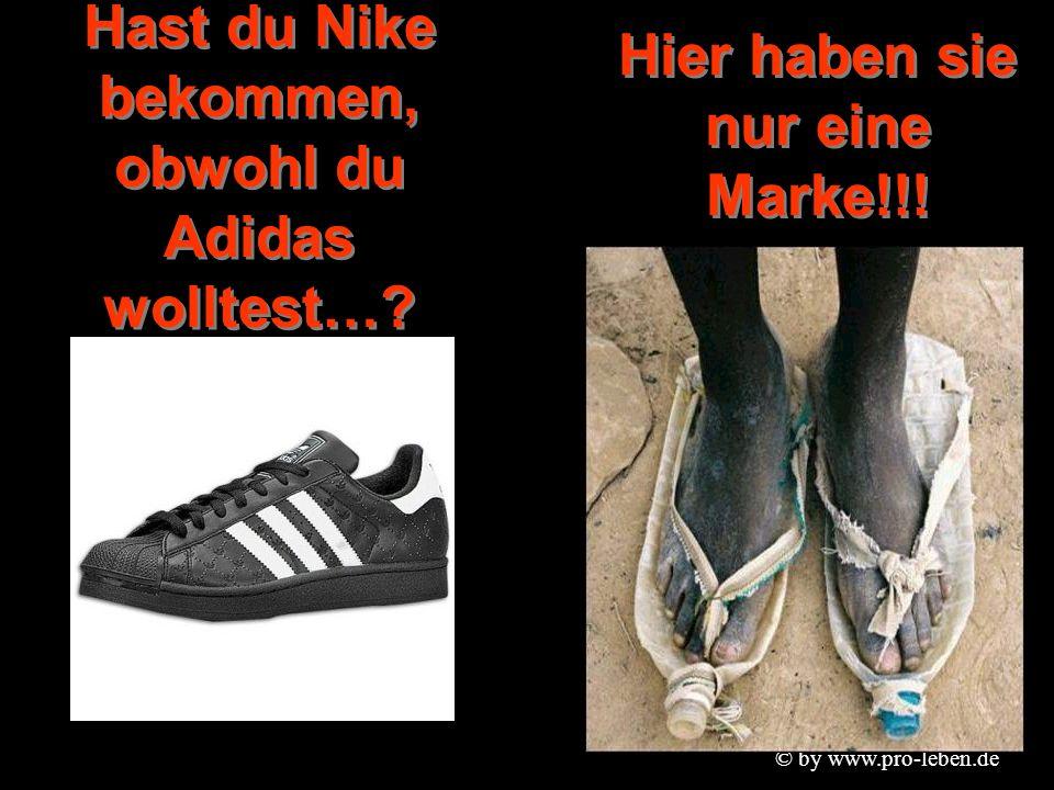 © by www.pro-leben.de Hast du Nike bekommen, obwohl du Adidas wolltest….