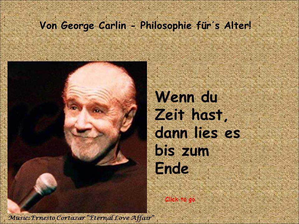 Von George Carlin - Philosophie für´s Alter.
