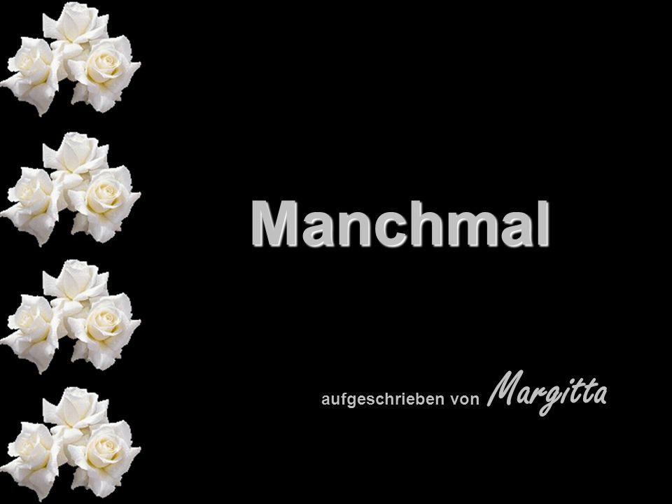 Manchmal 211142584/1 popcorn-fun.de aufgeschrieben von Margitta