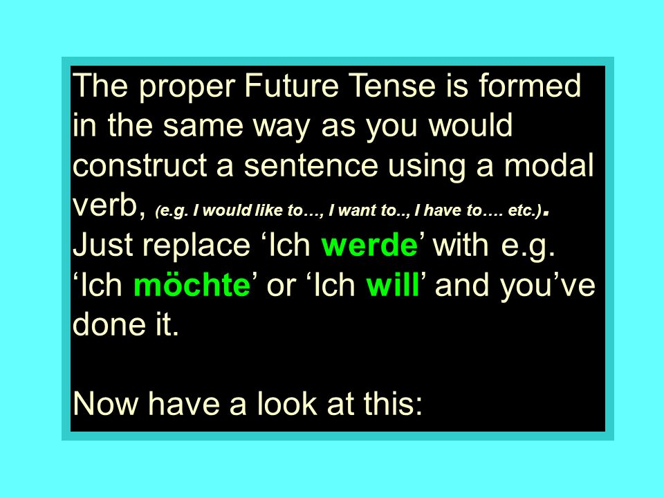 The proper Future Tense is formed in the same way as you would construct a sentence using a modal verb, ( e.g.