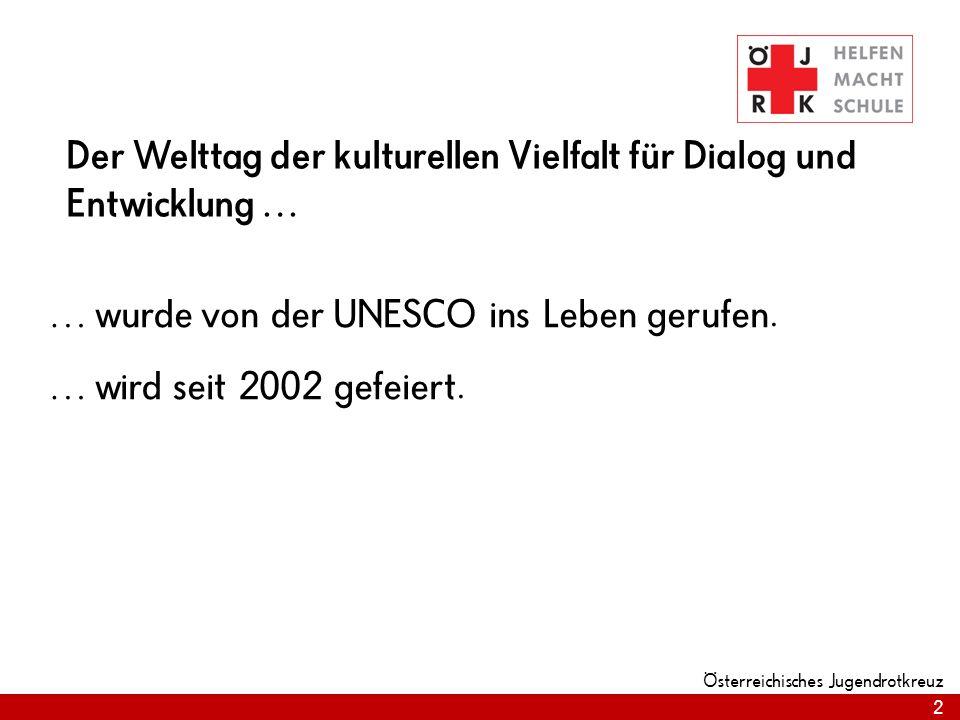2 Österreichisches Jugendrotkreuz Der Welttag der kulturellen Vielfalt für Dialog und Entwicklung … … wurde von der UNESCO ins Leben gerufen. … wird s