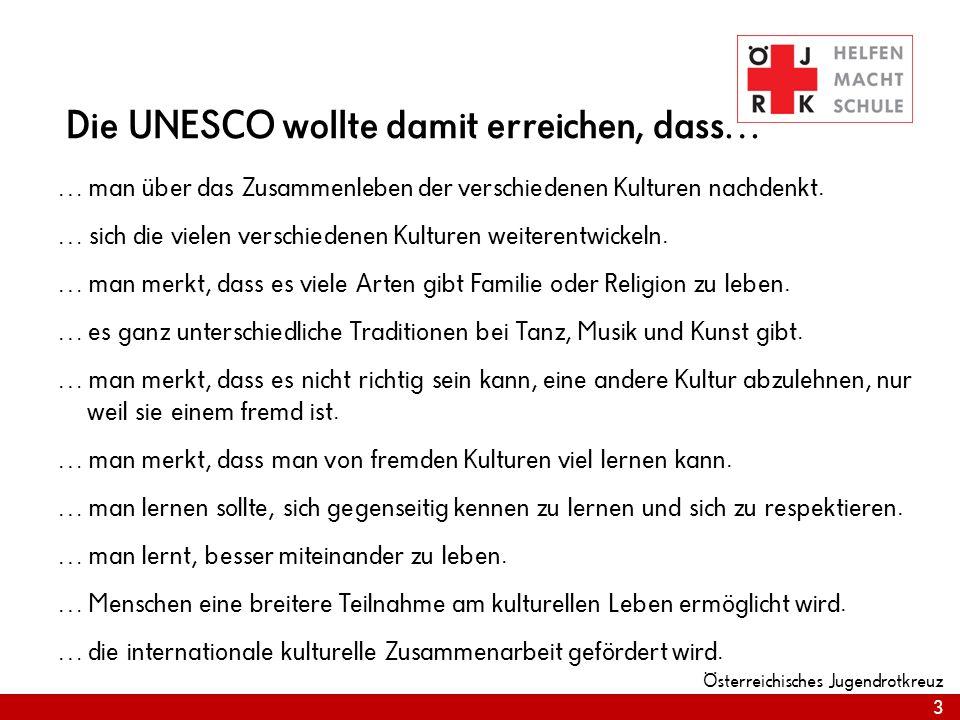 3 Österreichisches Jugendrotkreuz Die UNESCO wollte damit erreichen, dass… … man über das Zusammenleben der verschiedenen Kulturen nachdenkt. … sich d