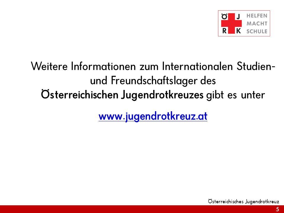 5 Österreichisches Jugendrotkreuz Weitere Informationen zum Internationalen Studien- und Freundschaftslager des Österreichischen Jugendrotkreuzes gibt