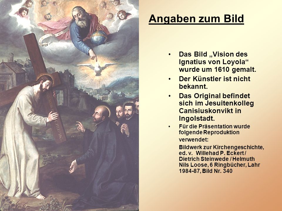 Angaben zum Bild Das Bild Vision des Ignatius von Loyola wurde um 1610 gemalt.