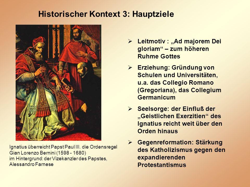 Historischer Kontext 3: Hauptziele Leitmotiv : Ad majorem Dei gloriam – zum höheren Ruhme Gottes Erziehung: Gründung von Schulen und Universitäten, u.a.