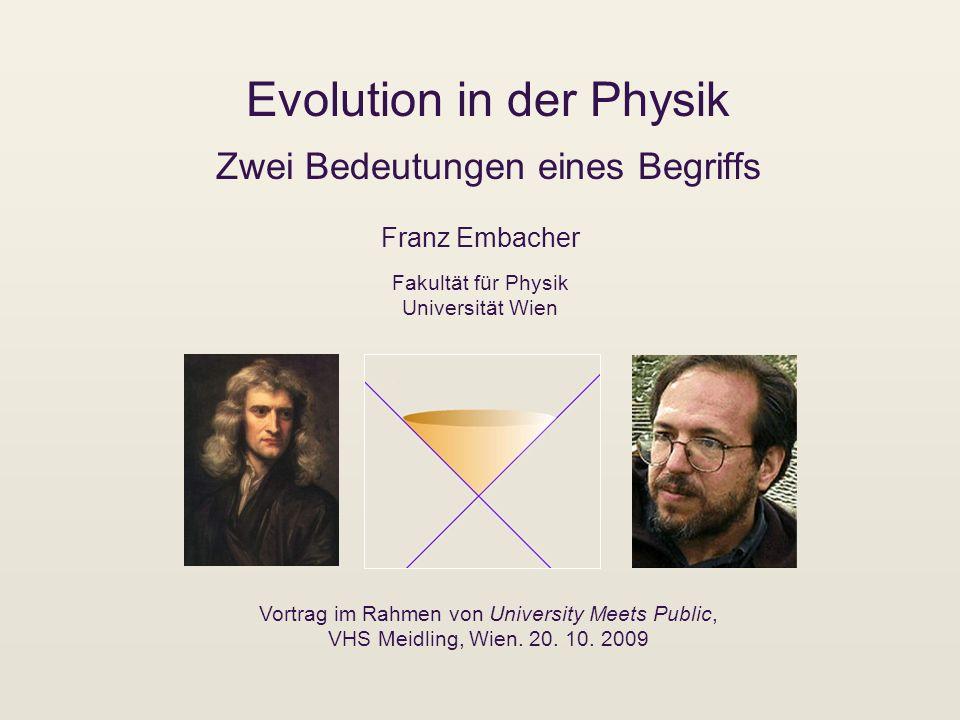 Evolution in der Physik Zwei Bedeutungen eines Begriffs Franz Embacher Vortrag im Rahmen von University Meets Public, VHS Meidling, Wien. 20. 10. 2009