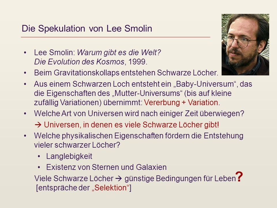 Die Spekulation von Lee Smolin Lee Smolin: Warum gibt es die Welt? Die Evolution des Kosmos, 1999. Beim Gravitationskollaps entstehen Schwarze Löcher.