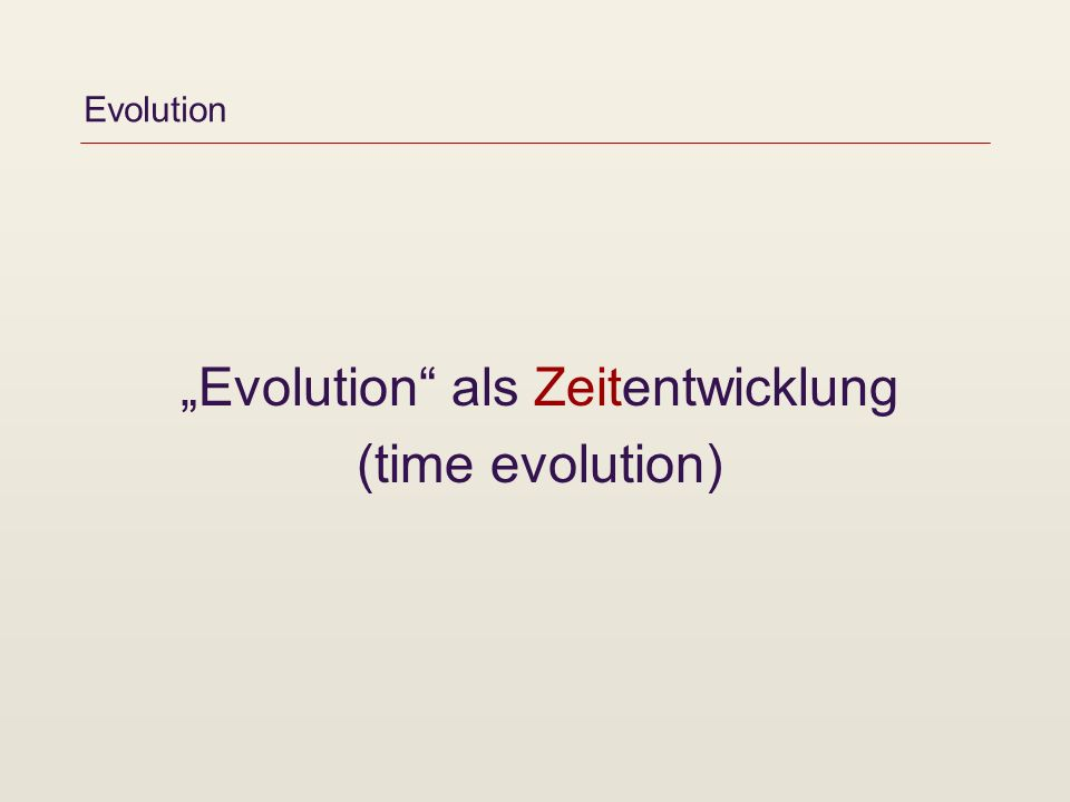 Evolution Evolution als Zeitentwicklung (time evolution)