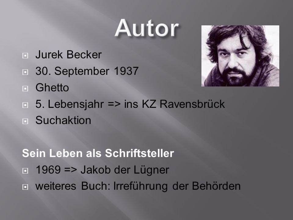Jurek Becker 30. September 1937 Ghetto 5. Lebensjahr => ins KZ Ravensbrück Suchaktion Sein Leben als Schriftsteller 1969 => Jakob der Lügner weiteres