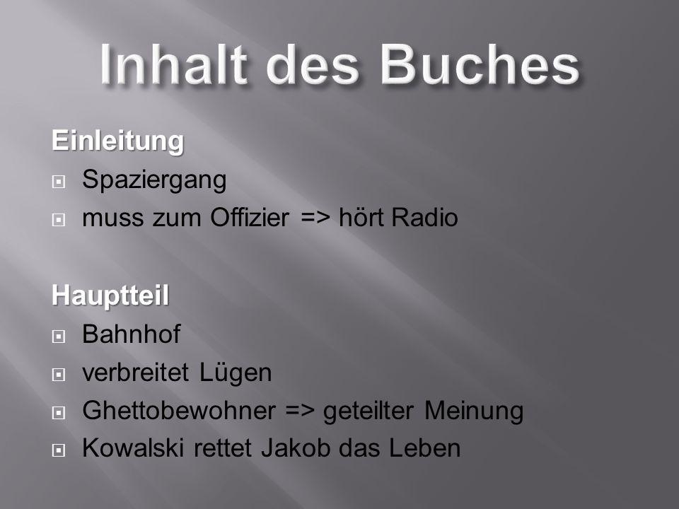 Einleitung Spaziergang muss zum Offizier => hört RadioHauptteil Bahnhof verbreitet Lügen Ghettobewohner => geteilter Meinung Kowalski rettet Jakob das