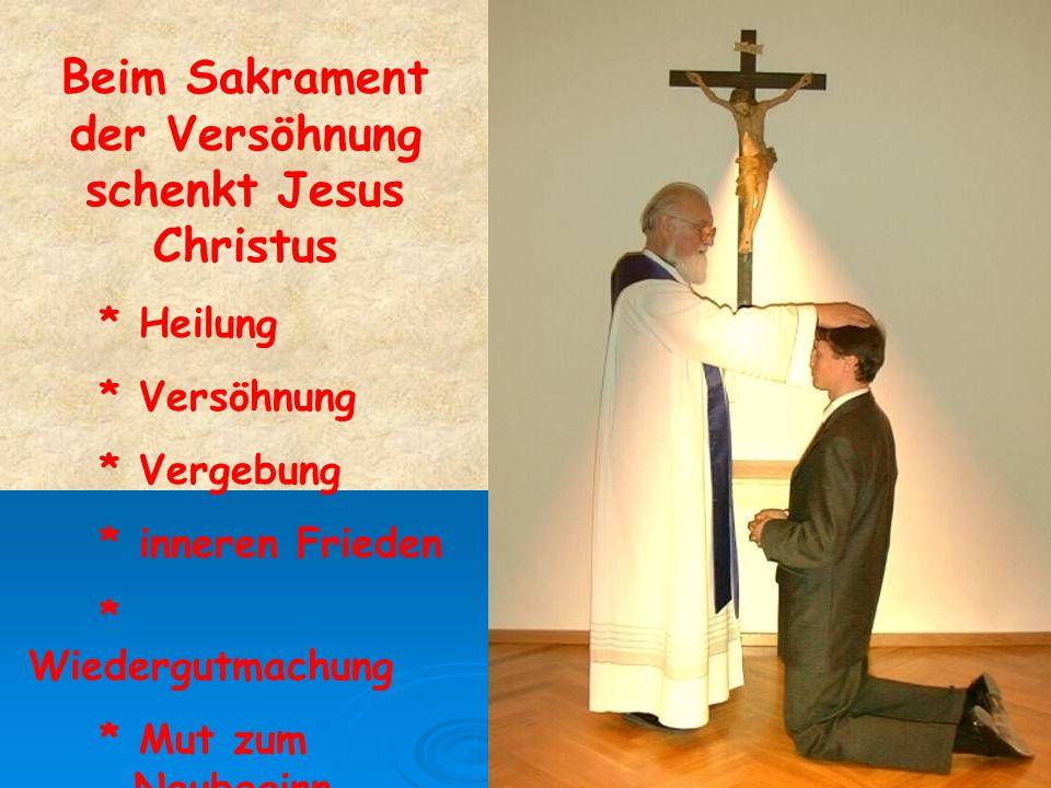 Beim Sakrament der Versöhnung schenkt Jesus Christus * Heilung * Versöhnung * Vergebung * inneren Frieden * Wiedergutmachung * Mut zum Neubeginn