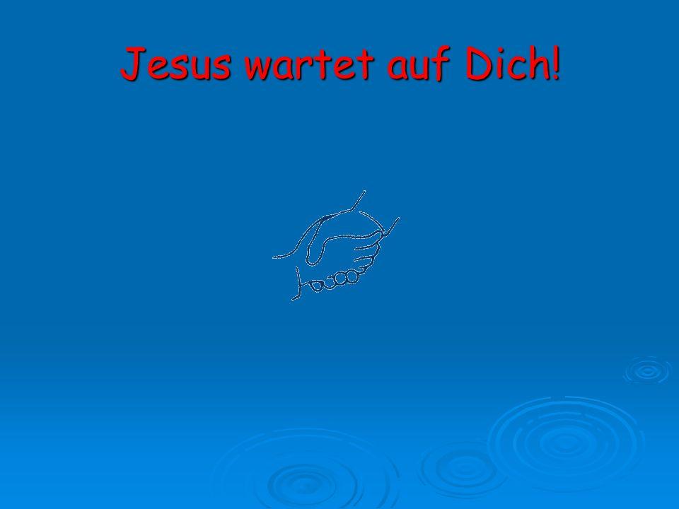 Jesus wartet auf Dich!