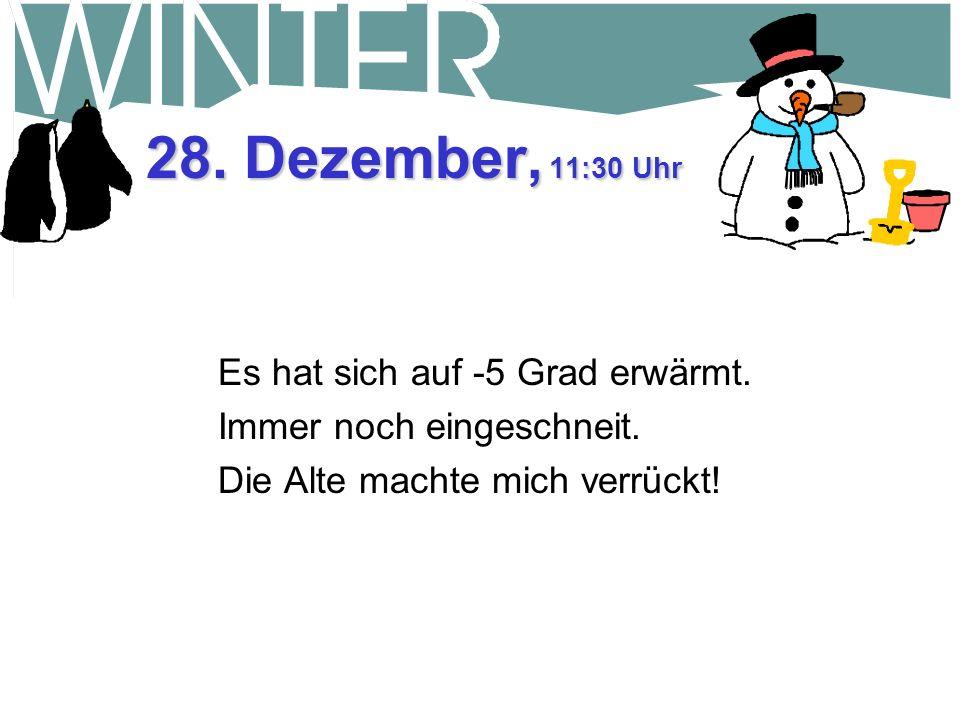 27. Dezember, 8:30 Uhr Die Temperatur ist auf -30 Grad gefallen und die Wasserrohre sind eingefroren.