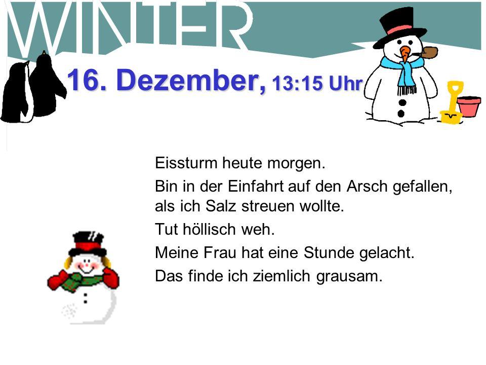 25.Dezember, 15:30 Uhr Dann kam der Schneepflugfahrer vorbei und hat nach einer Spende gefragt.