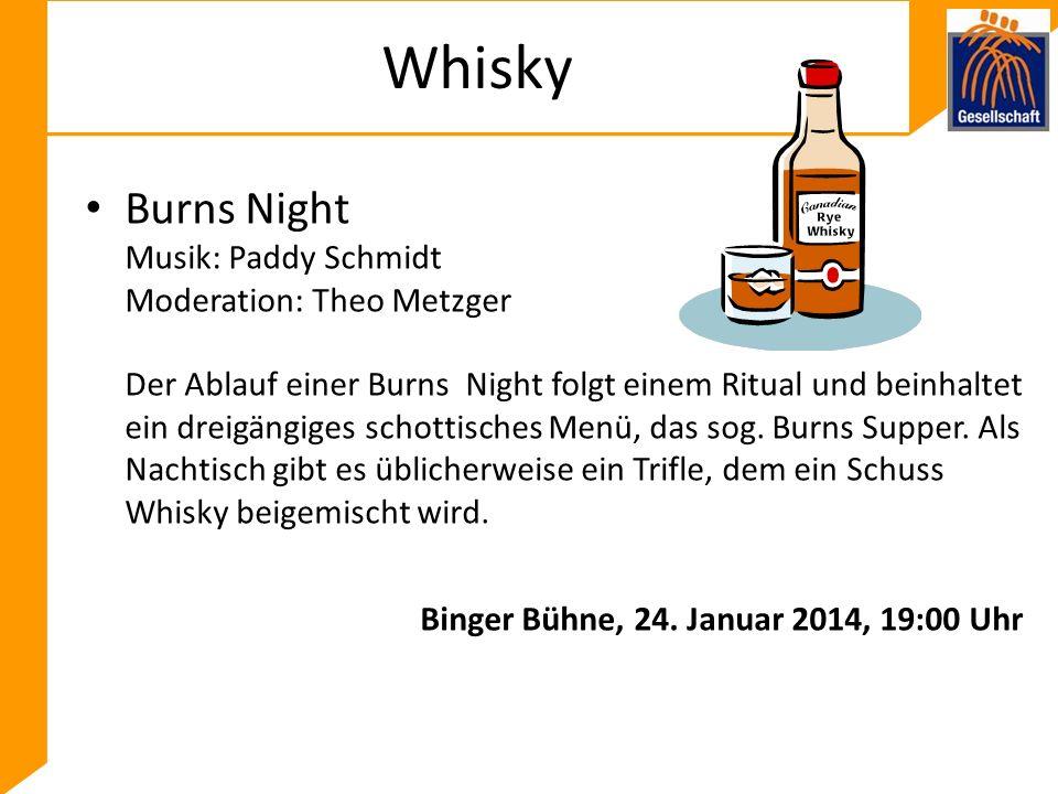Whisky Burns Night Musik: Paddy Schmidt Moderation: Theo Metzger Der Ablauf einer Burns Night folgt einem Ritual und beinhaltet ein dreigängiges schottisches Menü, das sog.