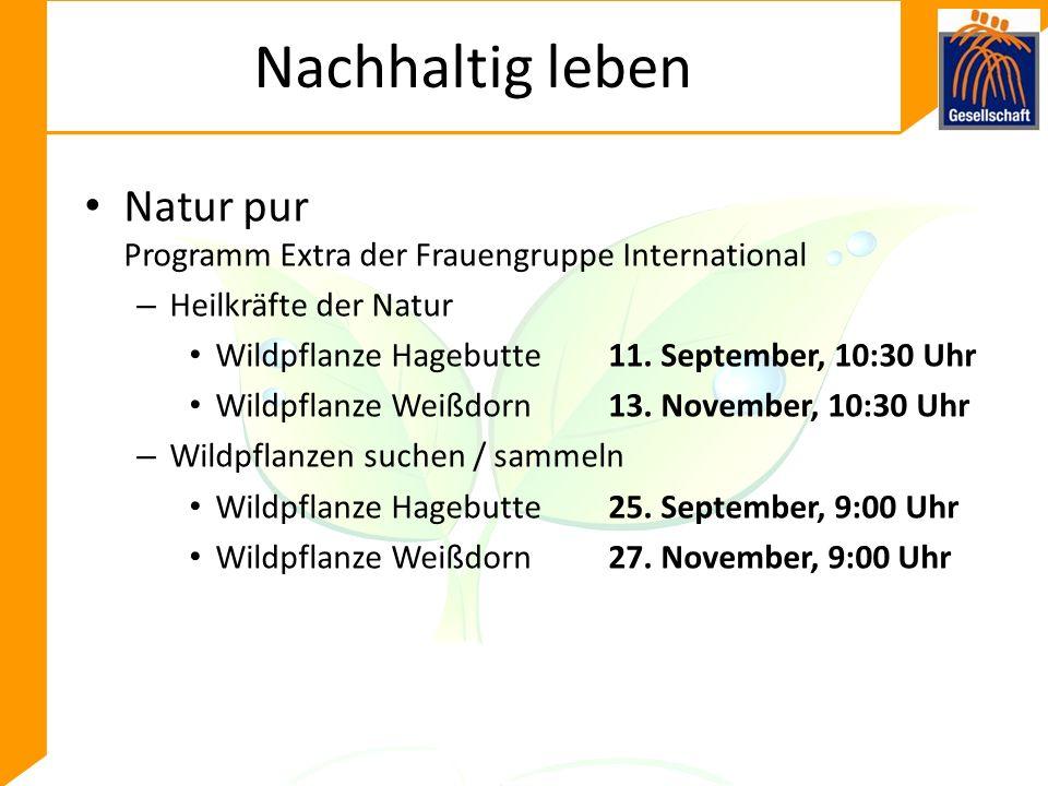 Nachhaltig leben Natur pur Programm Extra der Frauengruppe International – Heilkräfte der Natur Wildpflanze Hagebutte11.