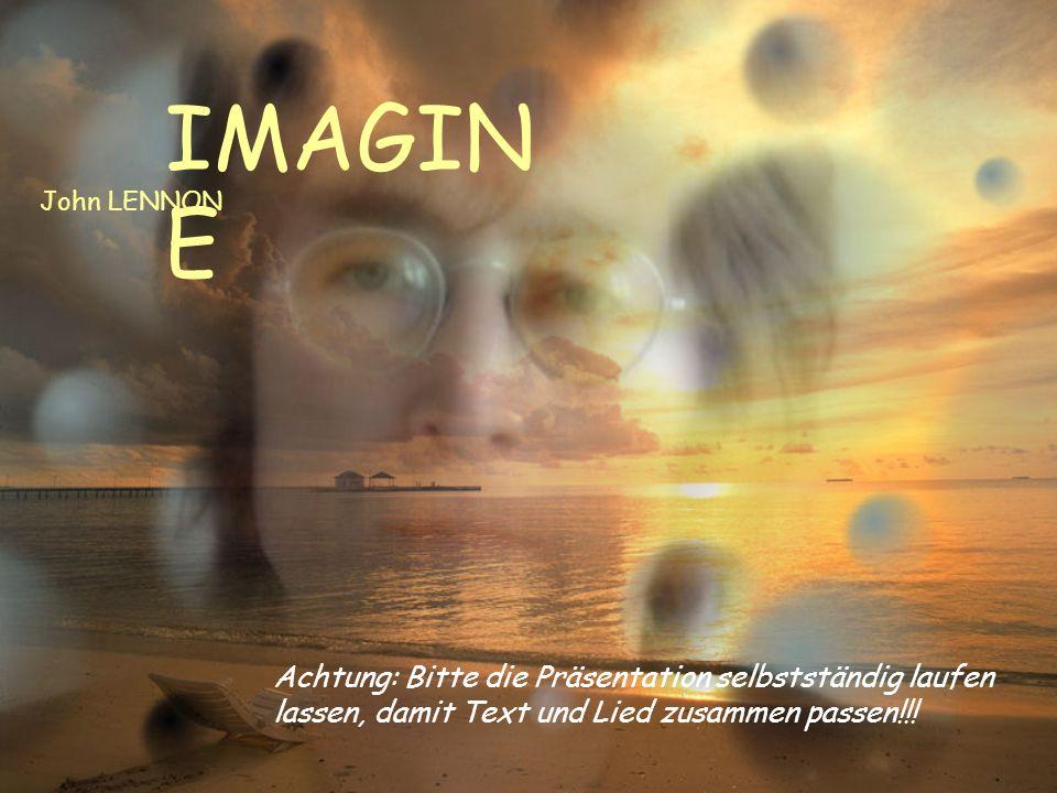 Imagine no possessions I wonder if you can, Stell dir vor es gibt keinen Besitz, ich frag mich ob du das kannst,…
