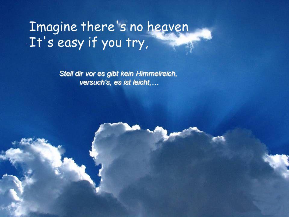 Imagine there s no heaven It s easy if you try, Stell dir vor es gibt kein Himmelreich, versuchs, es ist leicht,…