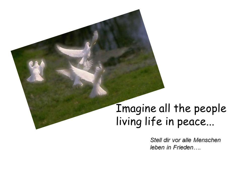 Imagine all the people living life in peace... Stell dir vor alle Menschen leben in Frieden….