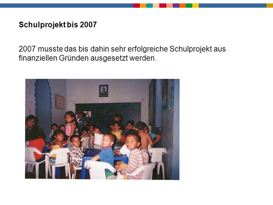 Schule bis 2007 2007 musste das bis dahin sehr erfolgreiche Schulprojekt aus finanziellen Gründen ausgesetzt werden. Schulprojekt bis 2007
