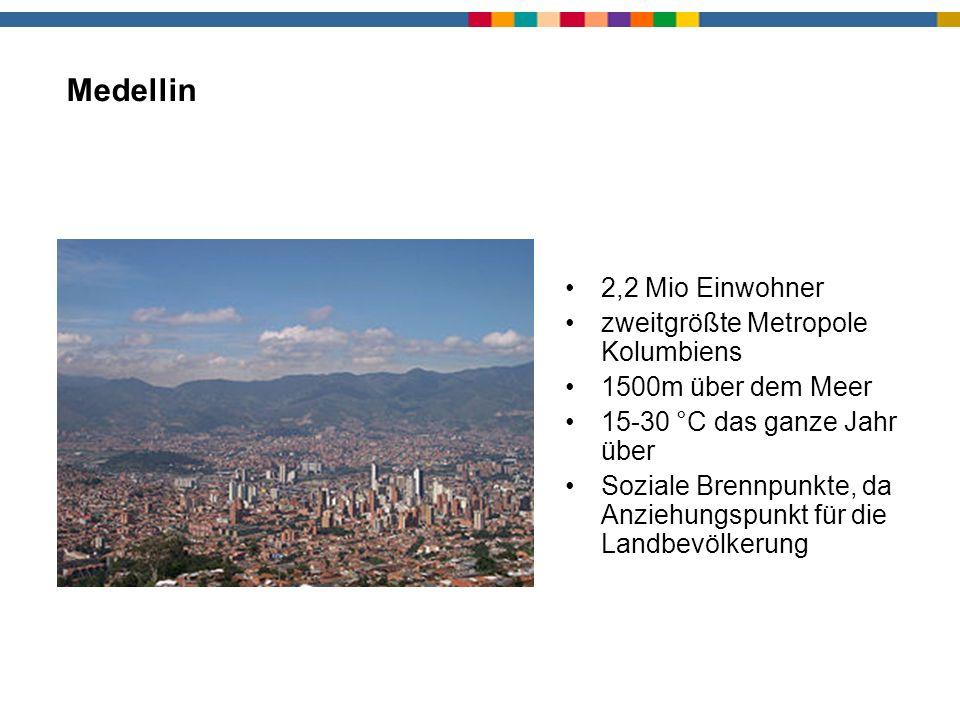 Medellin 2,2 Mio Einwohner zweitgrößte Metropole Kolumbiens 1500m über dem Meer 15-30 °C das ganze Jahr über Soziale Brennpunkte, da Anziehungspunkt f