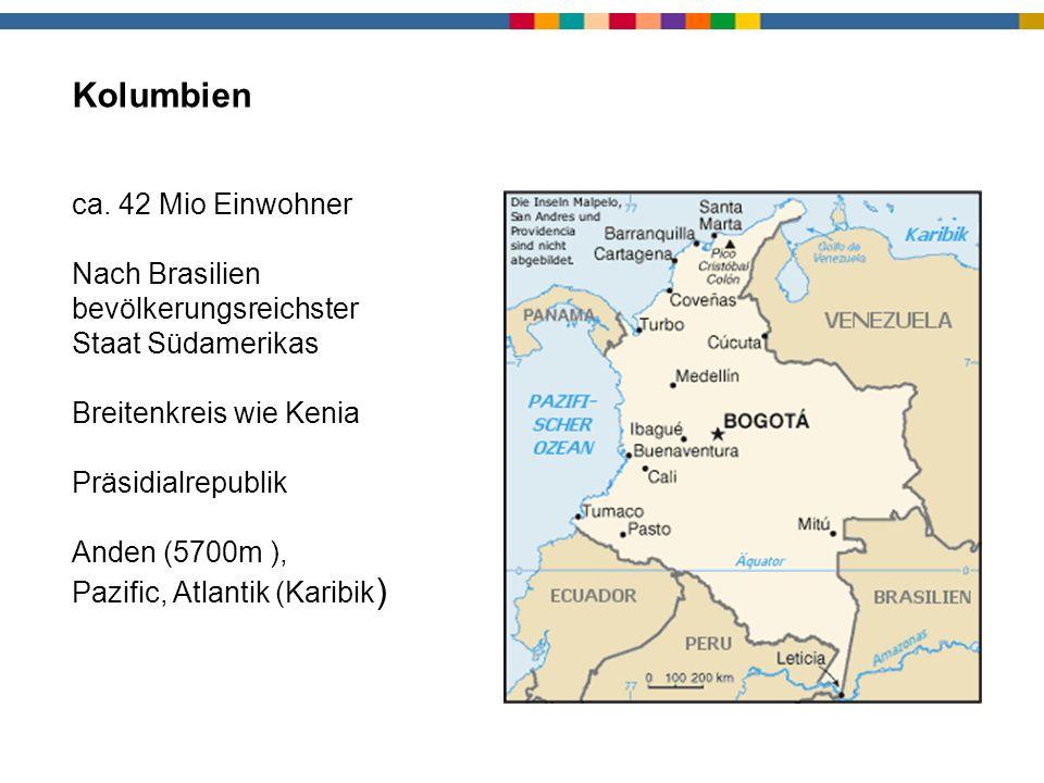 Kolumbien ca. 42 Mio Einwohner Nach Brasilien bevölkerungsreichster Staat Südamerikas Breitenkreis wie Kenia Präsidialrepublik Anden (5700m ), Pazific