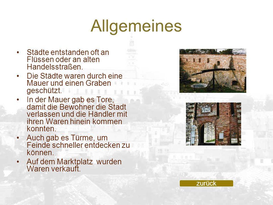 Allgemeines Städte entstanden oft an Flüssen oder an alten Handelsstraßen. Die Städte waren durch eine Mauer und einen Graben geschützt. In der Mauer