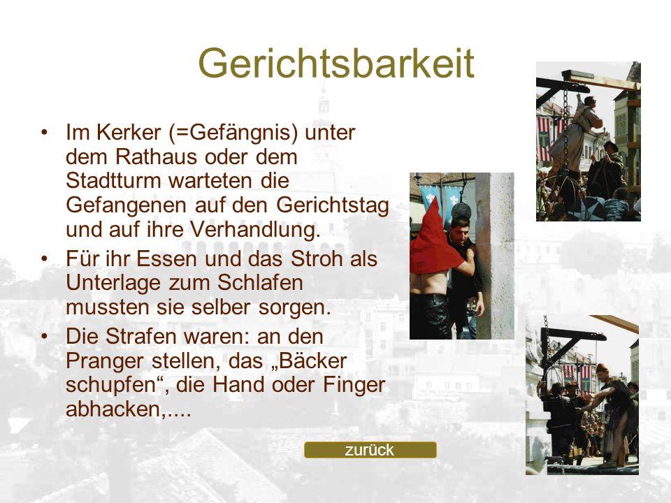 Gerichtsbarkeit Im Kerker (=Gefängnis) unter dem Rathaus oder dem Stadtturm warteten die Gefangenen auf den Gerichtstag und auf ihre Verhandlung. Für