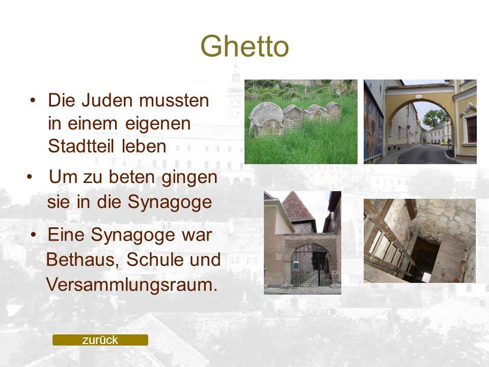 Ghetto Die Juden mussten in einem eigenen Stadtteil leben zurück Um zu beten gingen sie in die Synagoge Eine Synagoge war Bethaus, Schule und Versamml