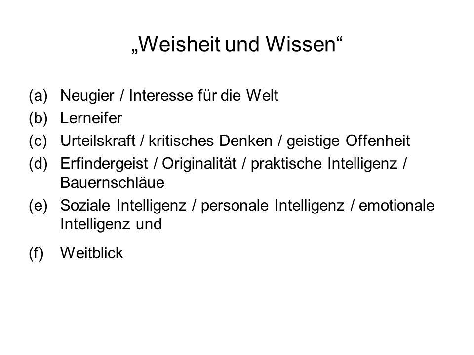 Weisheit und Wissen (a)Neugier / Interesse für die Welt (b)Lerneifer (c)Urteilskraft / kritisches Denken / geistige Offenheit (d)Erfindergeist / Origi