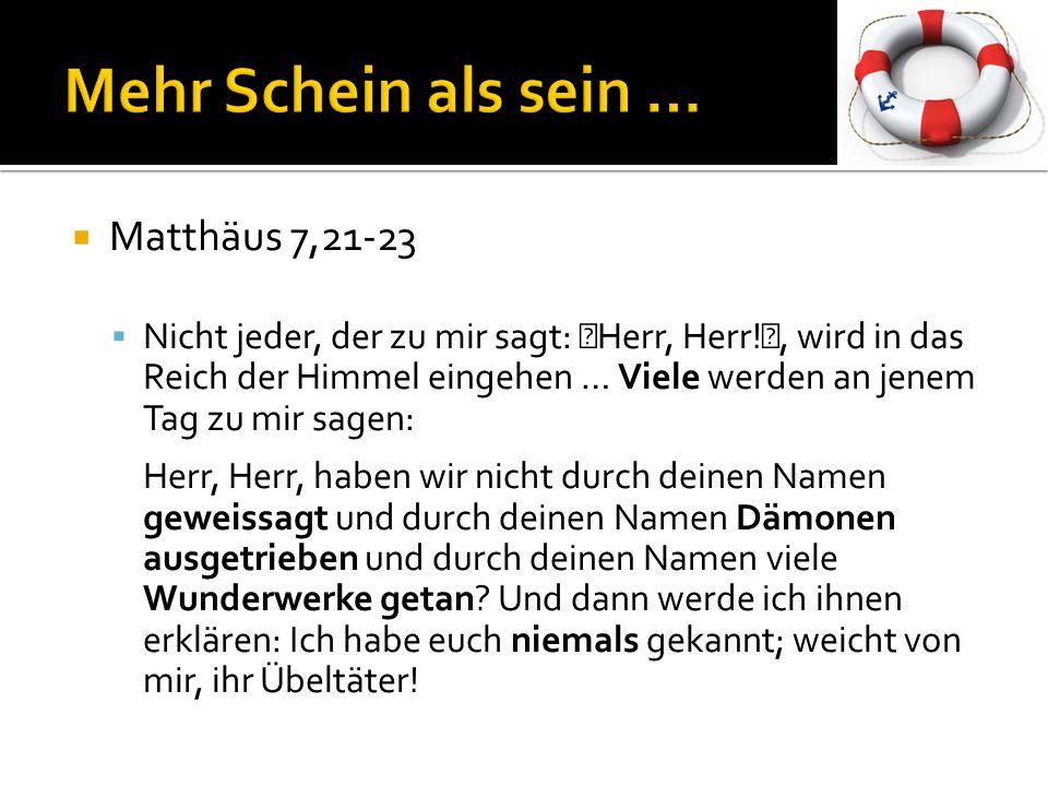"""Matthäus 7,21-23 Nicht jeder, der zu mir sagt: """"Herr, Herr!"""", wird in das Reich der Himmel eingehen … Viele werden an jenem Tag zu mir sagen: Herr, He"""