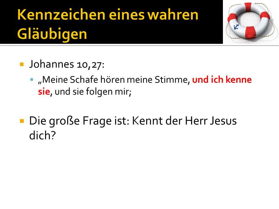 Johannes 10,27: Meine Schafe hören meine Stimme, und ich kenne sie, und sie folgen mir; Die große Frage ist: Kennt der Herr Jesus dich?