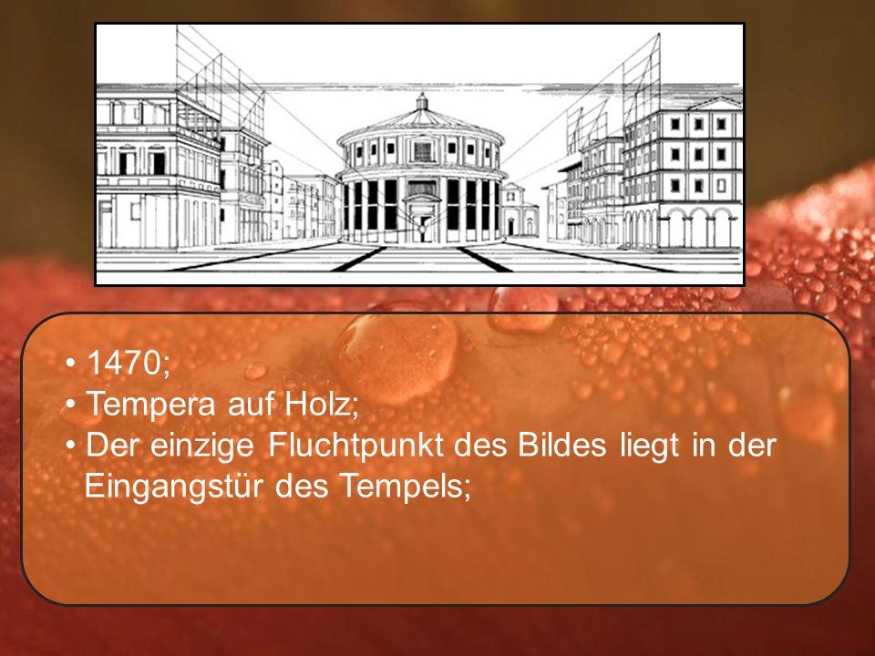 1470; Tempera auf Holz; Der einzige Fluchtpunkt des Bildes liegt in der Eingangstür des Tempels;