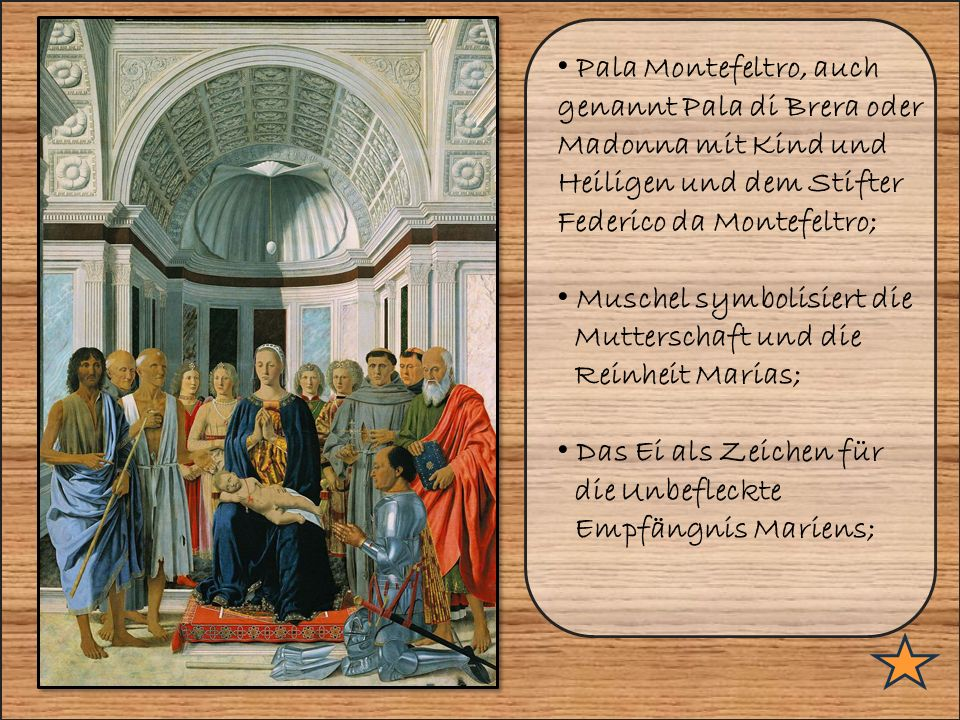 Pala Montefeltro, auch genannt Pala di Brera oder Madonna mit Kind und Heiligen und dem Stifter Federico da Montefeltro; Muschel symbolisiert die Mutterschaft und die Reinheit Marias; Das Ei als Zeichen für die Unbefleckte Empfängnis Mariens;