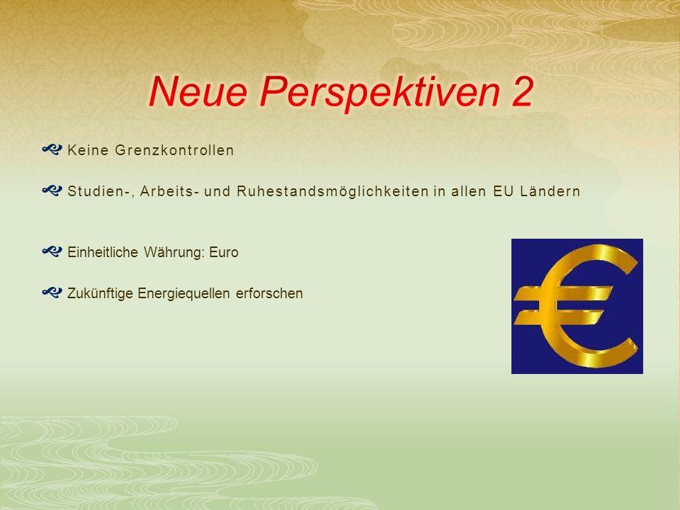 Keine Grenzkontrollen Studien-, Arbeits- und Ruhestandsmöglichkeiten in allen EU Ländern Einheitliche Währung: Euro Zukünftige Energiequellen erforschen