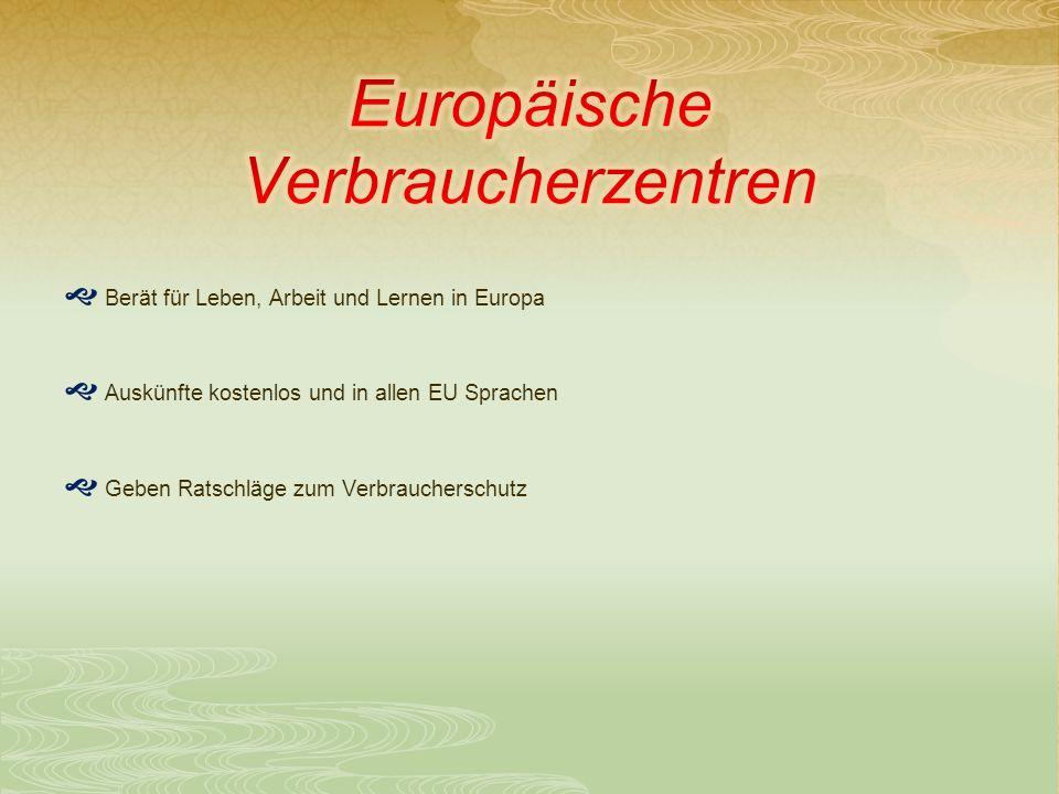 Berät für Leben, Arbeit und Lernen in Europa Auskünfte kostenlos und in allen EU Sprachen Geben Ratschläge zum Verbraucherschutz
