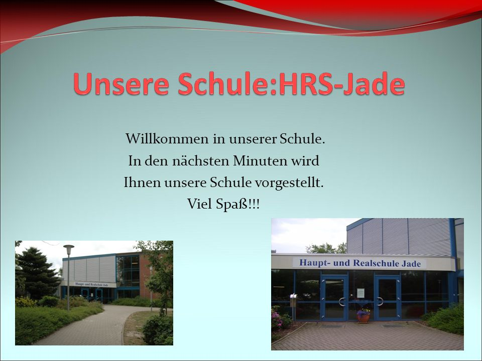 Willkommen in unserer Schule. In den nächsten Minuten wird Ihnen unsere Schule vorgestellt.