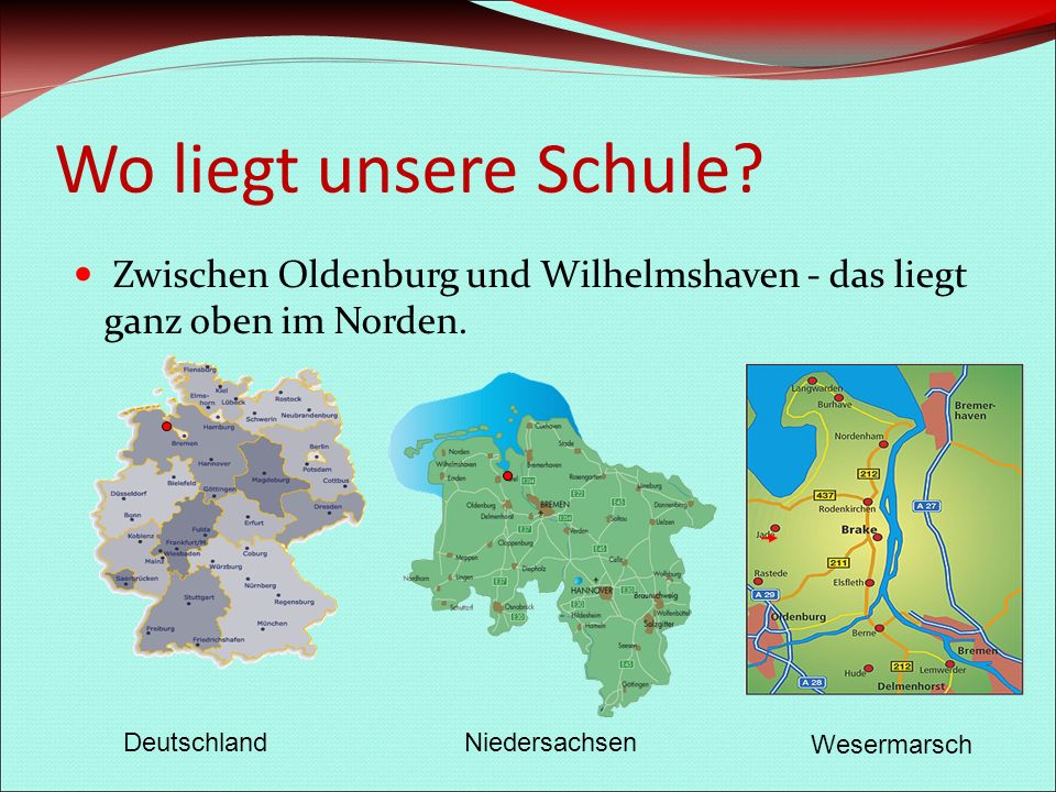 Wo liegt unsere Schule. Zwischen Oldenburg und Wilhelmshaven - das liegt ganz oben im Norden.