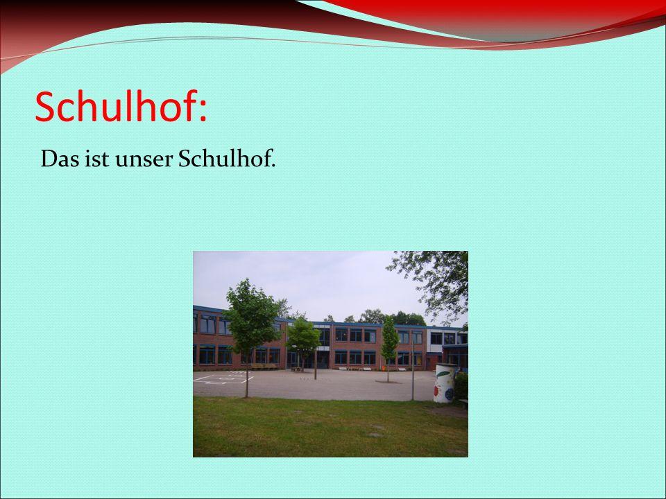 Schulhof: Das ist unser Schulhof.