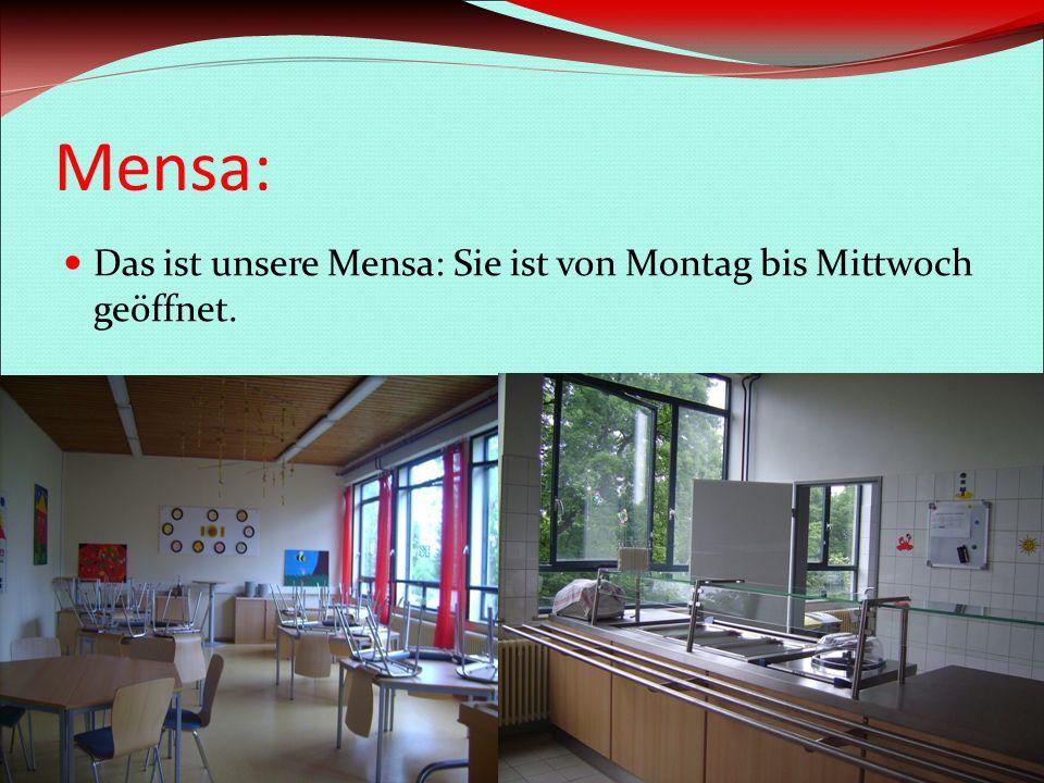 Mensa: Das ist unsere Mensa: Sie ist von Montag bis Mittwoch geöffnet.