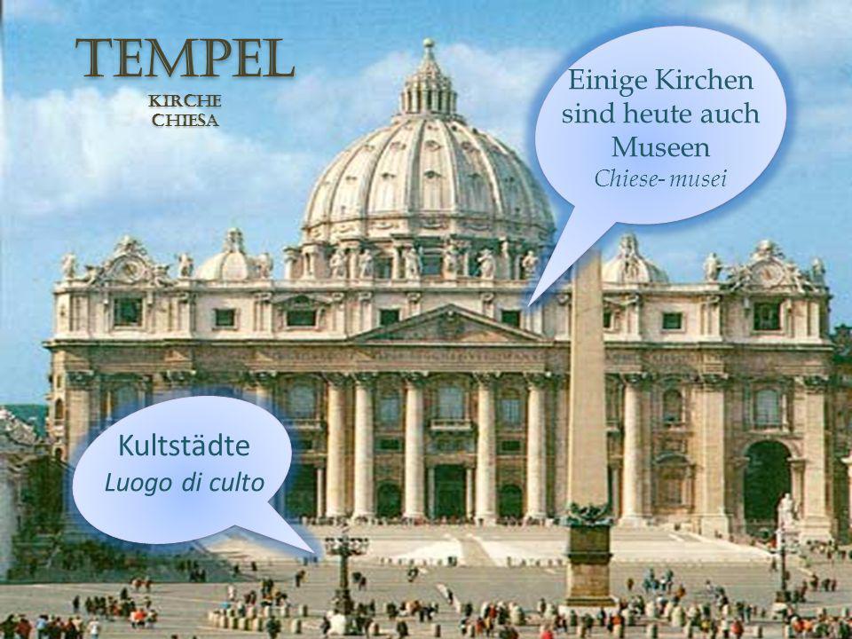 tempELKirchechiesa Kultstädte Luogo di culto Einige Kirchen sind heute auch Museen Chiese- musei