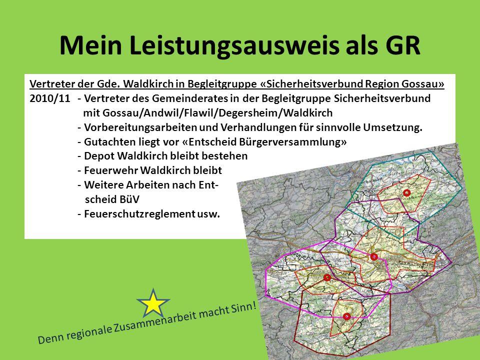 Mein Leistungsausweis als GR Vertreter der Gde. Waldkirch in Begleitgruppe «Sicherheitsverbund Region Gossau» 2010/11- Vertreter des Gemeinderates in