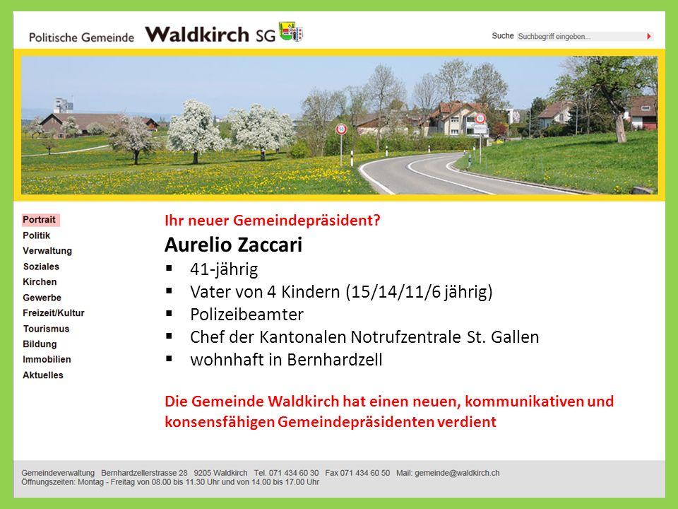 Ihr neuer Gemeindepräsident? Aurelio Zaccari 41-jährig Vater von 4 Kindern (15/14/11/6 jährig) Polizeibeamter Chef der Kantonalen Notrufzentrale St. G