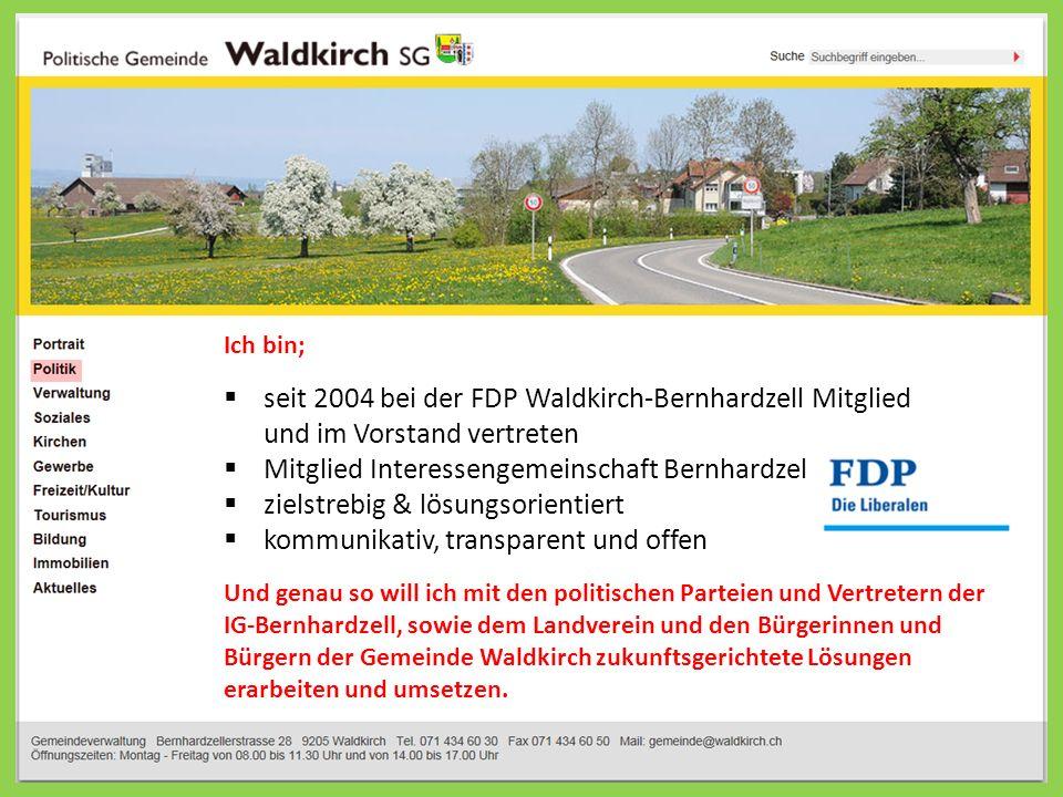 Ich bin; seit 2004 bei der FDP Waldkirch-Bernhardzell Mitglied und im Vorstand vertreten Mitglied Interessengemeinschaft Bernhardzell zielstrebig & lö