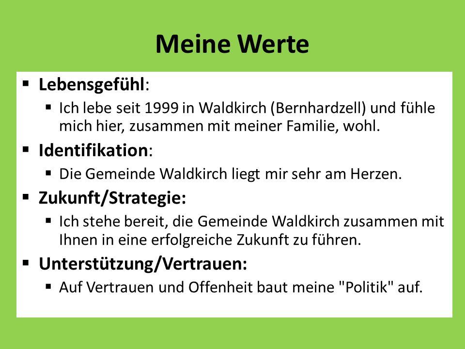 Meine Werte Lebensgefühl: Ich lebe seit 1999 in Waldkirch (Bernhardzell) und fühle mich hier, zusammen mit meiner Familie, wohl. Identifikation: Die G