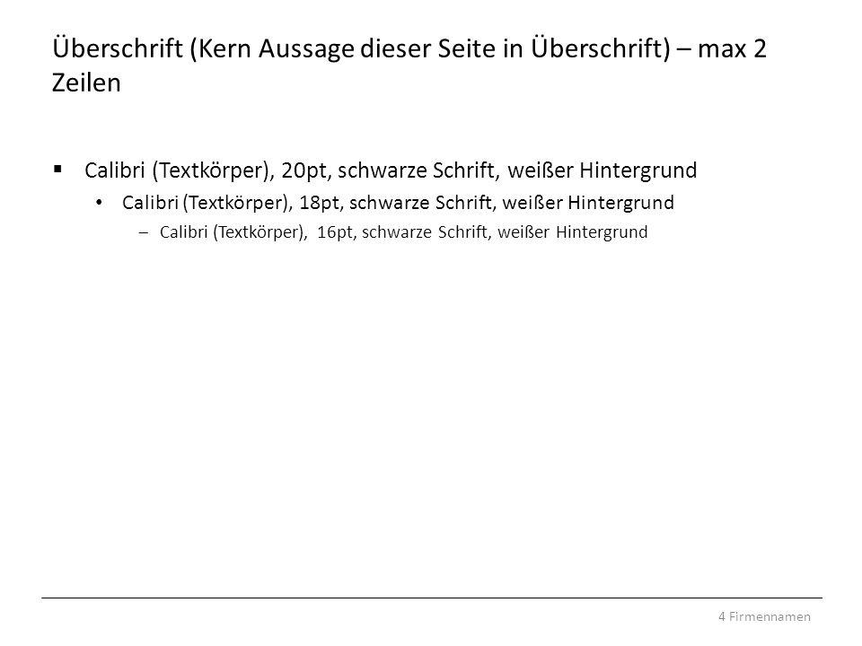 Überschrift (Kern Aussage dieser Seite in Überschrift) – max 2 Zeilen Calibri (Textkörper), 20pt, schwarze Schrift, weißer Hintergrund Calibri (Textkö