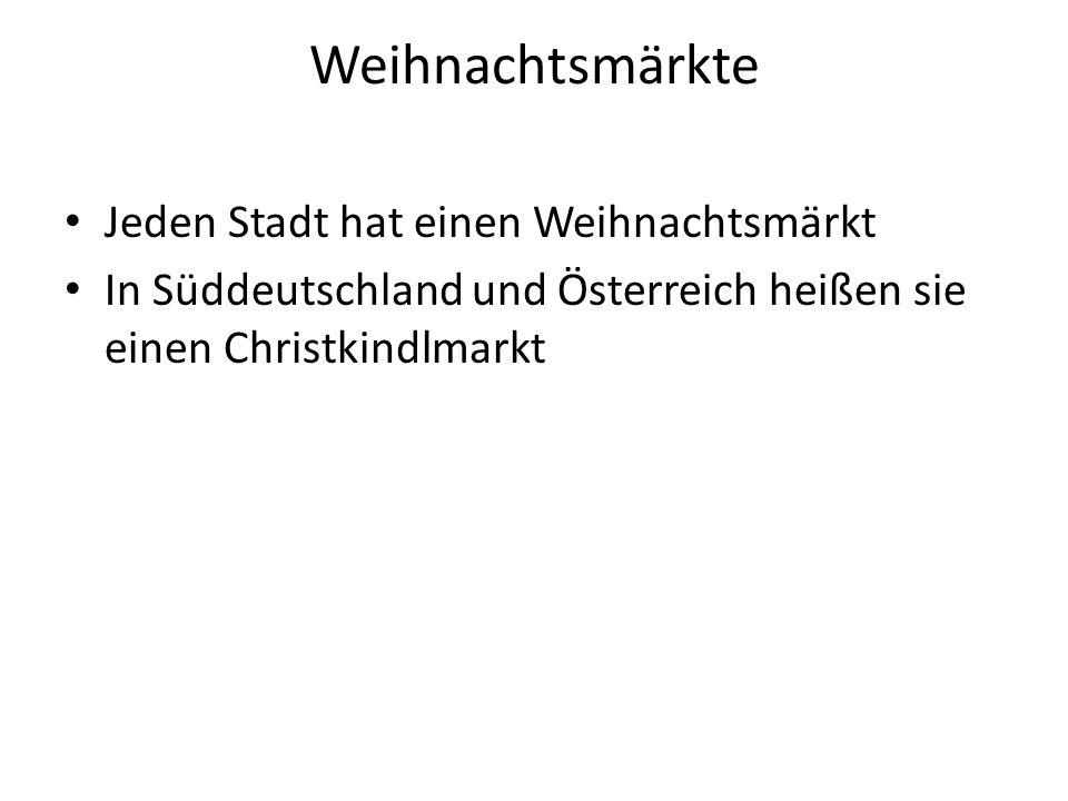 Weihnachtsmärkte Jeden Stadt hat einen Weihnachtsmärkt In Süddeutschland und Österreich heißen sie einen Christkindlmarkt