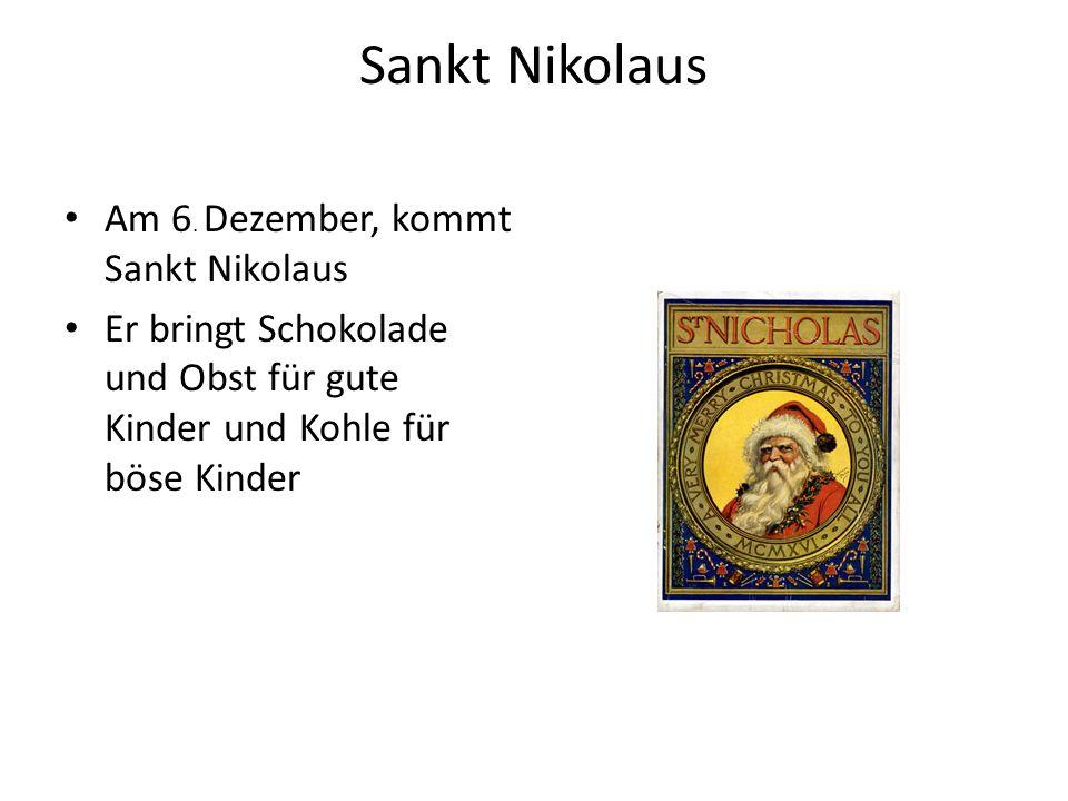Sankt Nikolaus Am 6. Dezember, kommt Sankt Nikolaus Er bringt Schokolade und Obst für gute Kinder und Kohle für böse Kinder