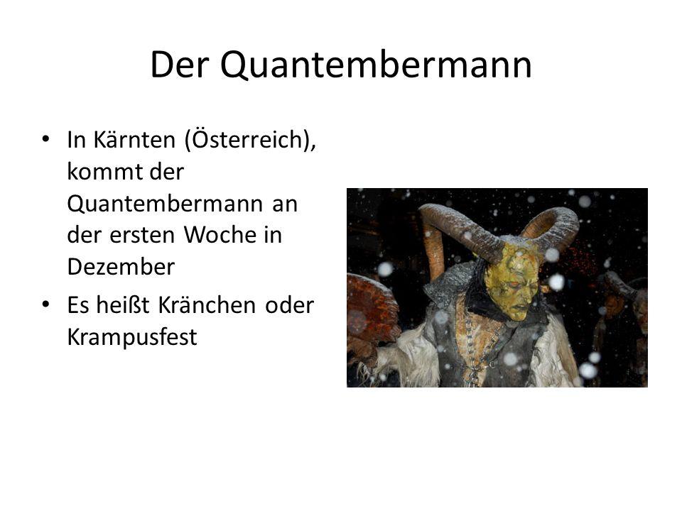 Der Quantembermann In Kärnten (Österreich), kommt der Quantembermann an der ersten Woche in Dezember Es heißt Kränchen oder Krampusfest